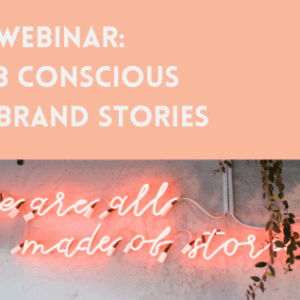 A graphic promoting conscious brand stories webinar with a photograph of a neon sign that read 'we are all made of stories'